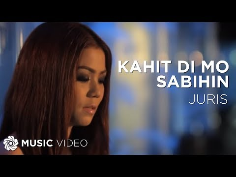 Juris: Kahit Di Mo Sabihin / Even If You Don't Say It