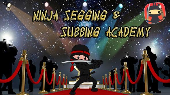 Ninja Segging & Subbing Academy
